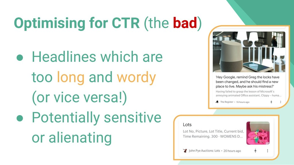 Optimising for CTR (the bad) ● Headlines which ...