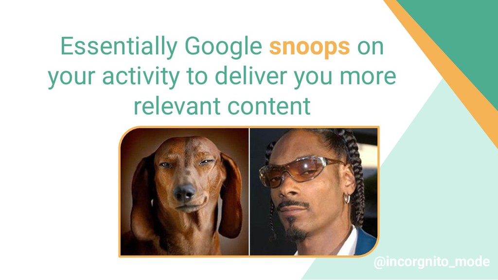 Essentially Google snoops on your activity to d...