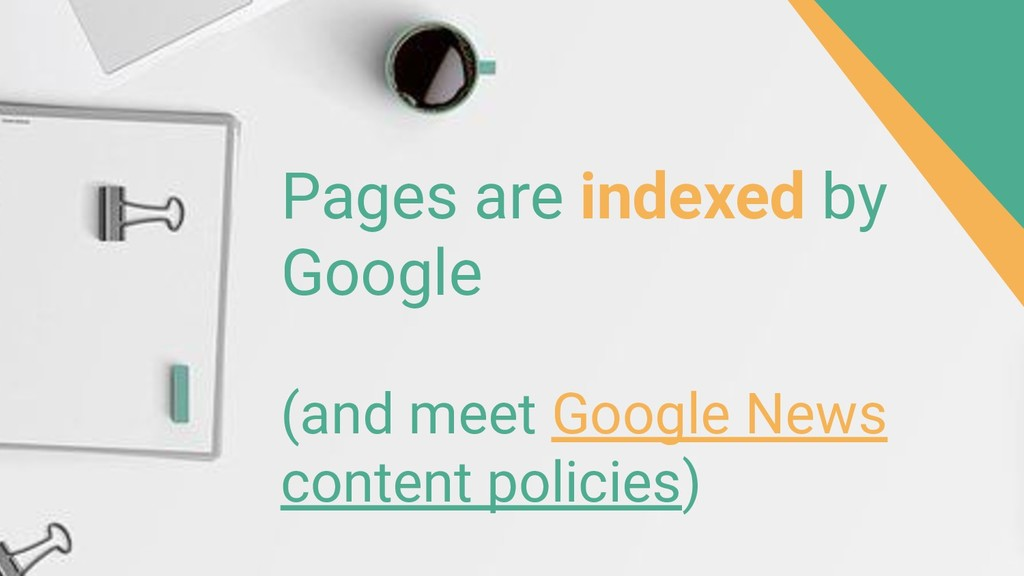 Pages are indexed by Google (and meet Google Ne...