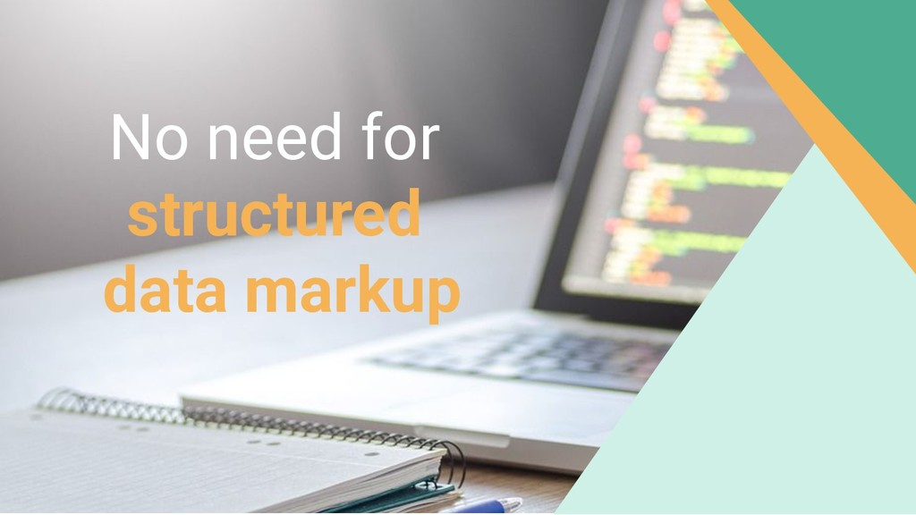 No need for structured data markup