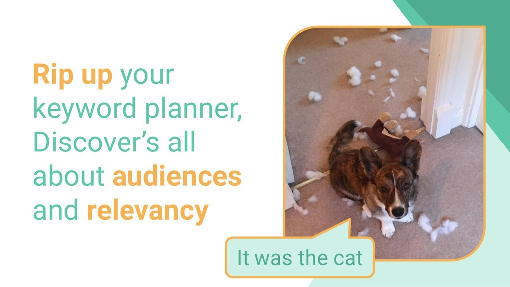 Rip up your keyword planner, Discover's all abo...