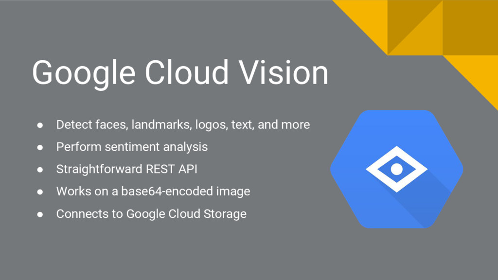 Google Cloud Vision ● Detect faces, landmarks, ...