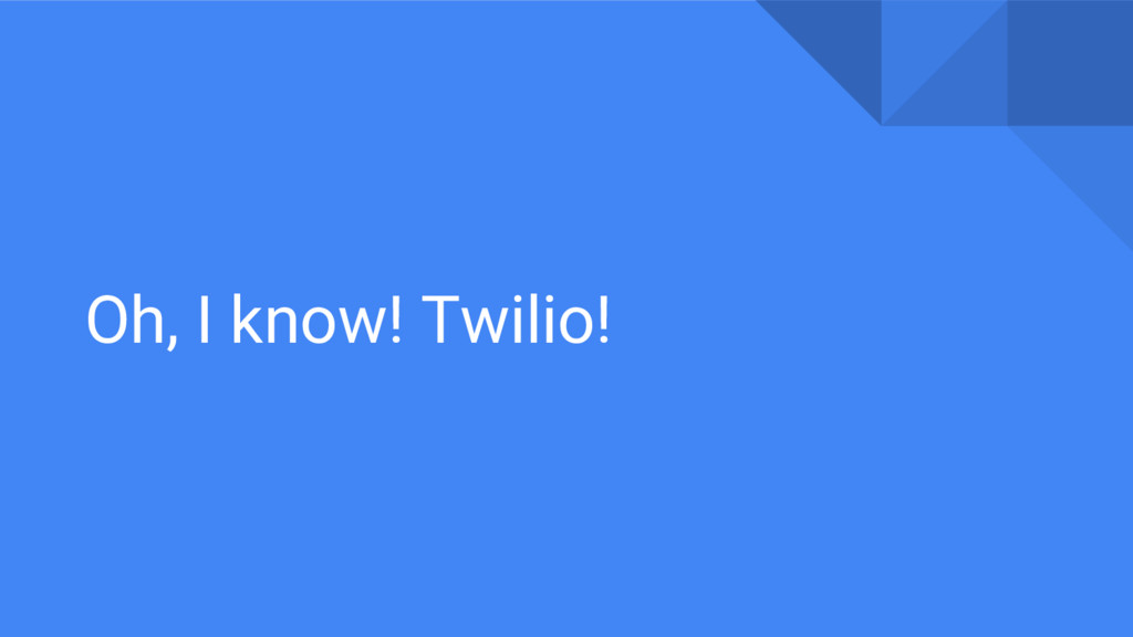 Oh, I know! Twilio!