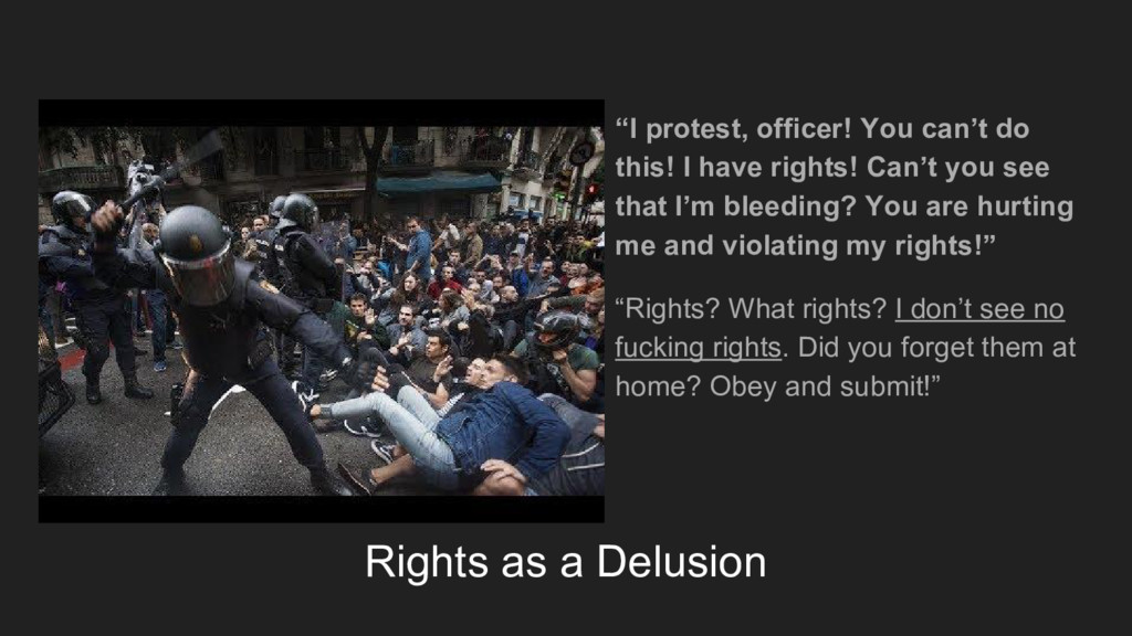 """Rights as a Delusion """"I protest, officer! You c..."""