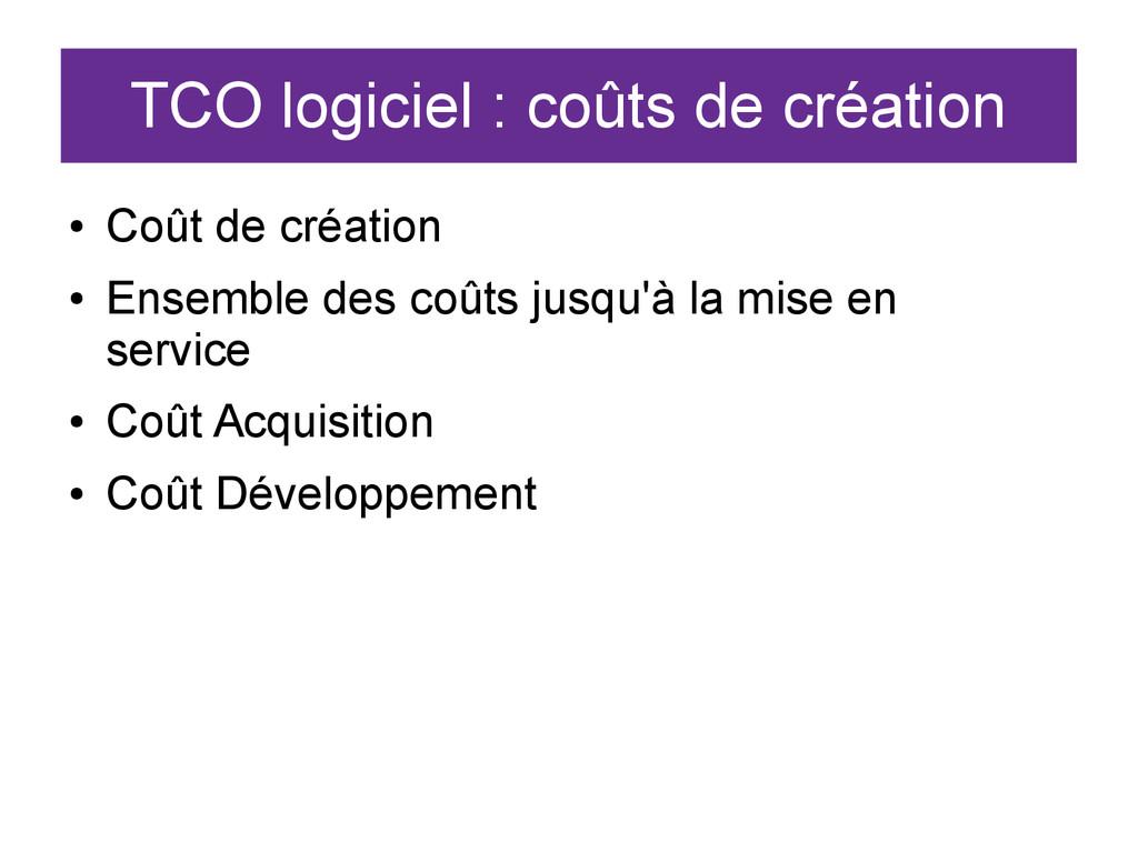 TCO logiciel : coûts de création ● Coût de créa...