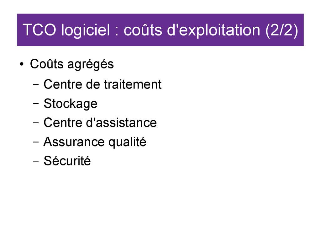 TCO logiciel : coûts d'exploitation (2/2) ● Coû...