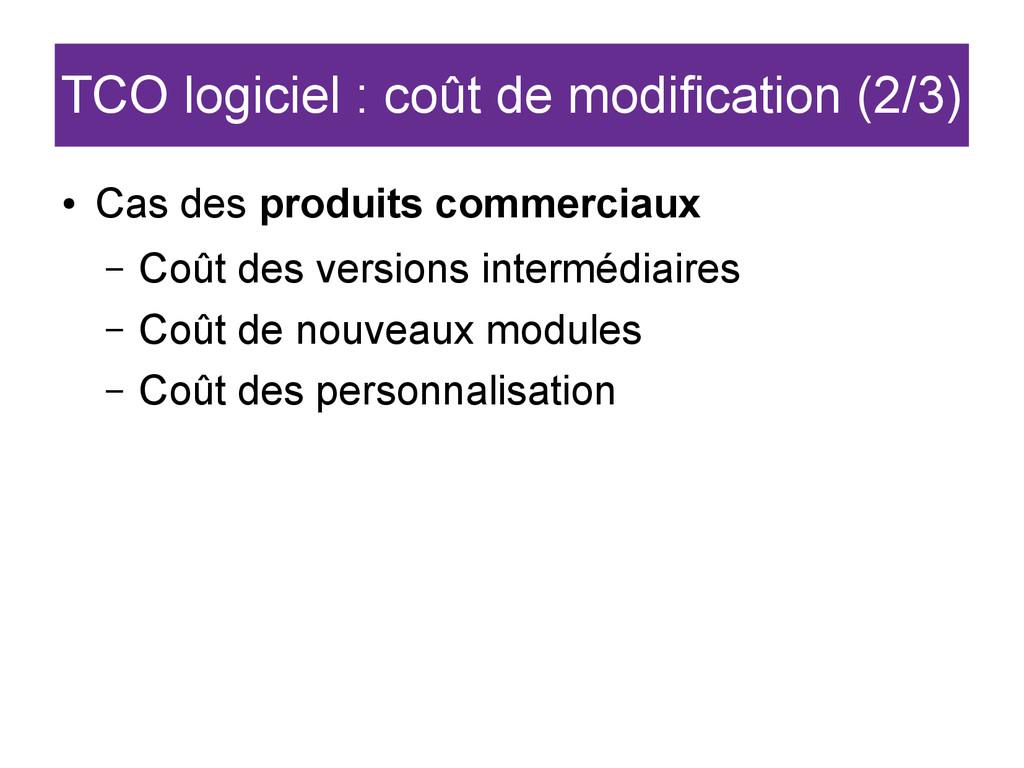 TCO logiciel : coût de modification (2/3) ● Cas...