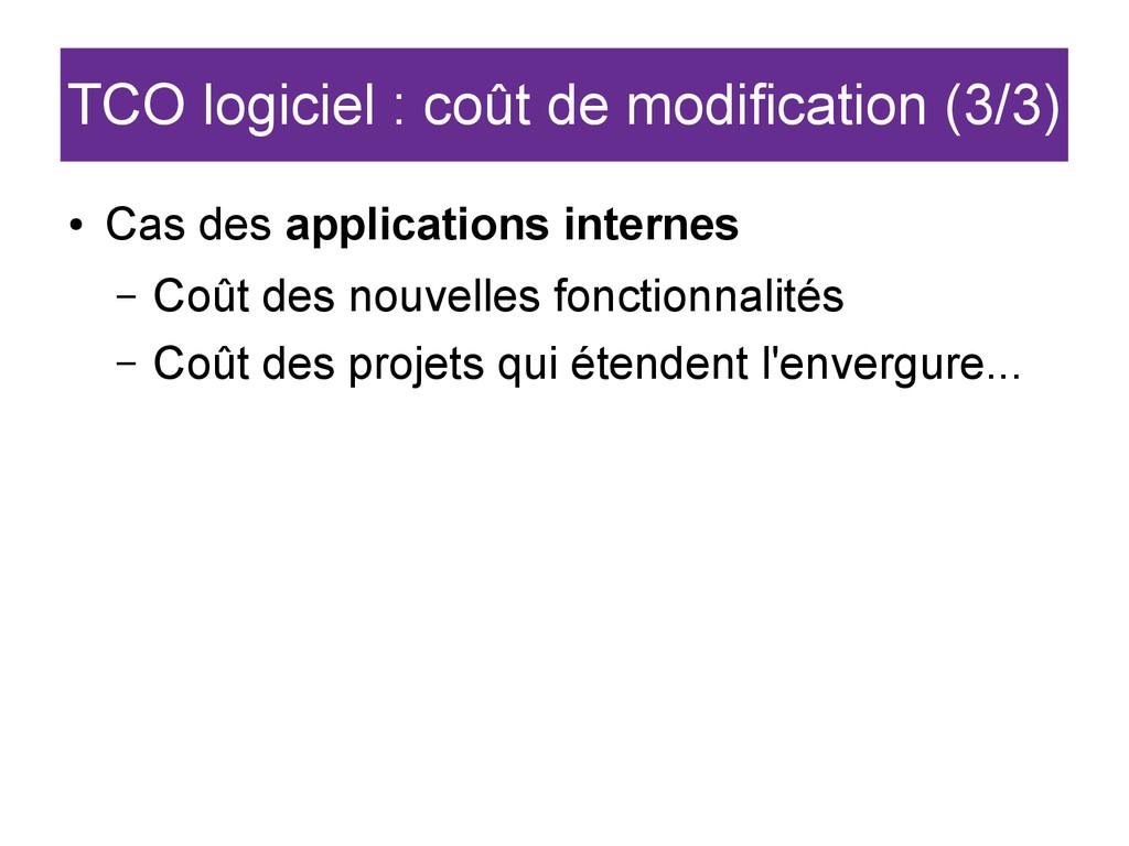 TCO logiciel : coût de modification (3/3) ● Cas...