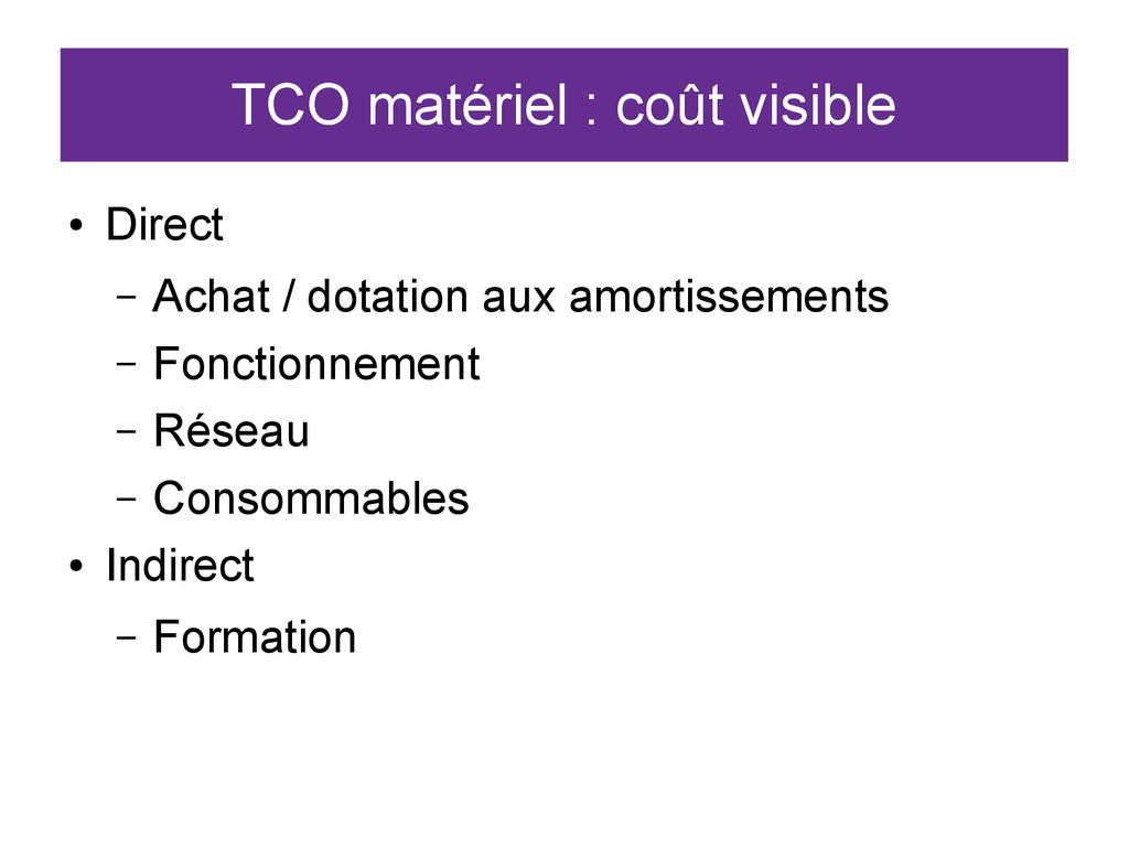 TCO matériel : coût visible ● Direct – Achat / ...