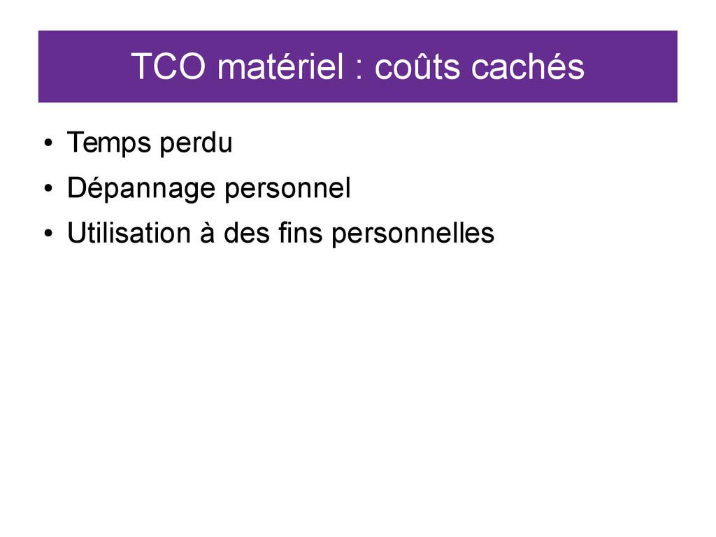 TCO matériel : coûts cachés ● Temps perdu ● Dép...