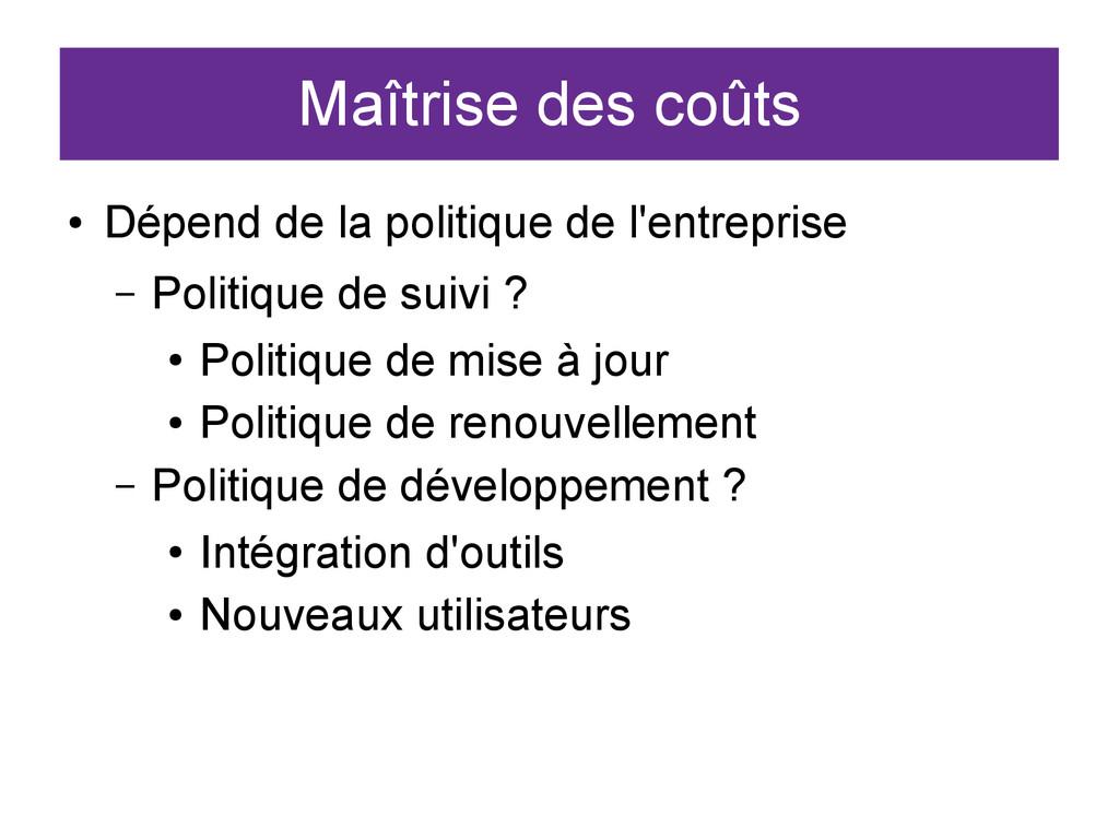 Maîtrise des coûts ● Dépend de la politique de ...