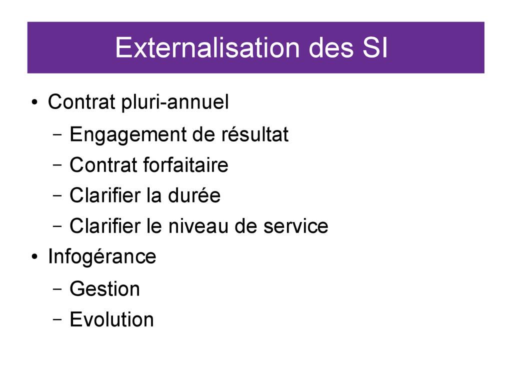 Externalisation des SI ● Contrat pluri-annuel –...