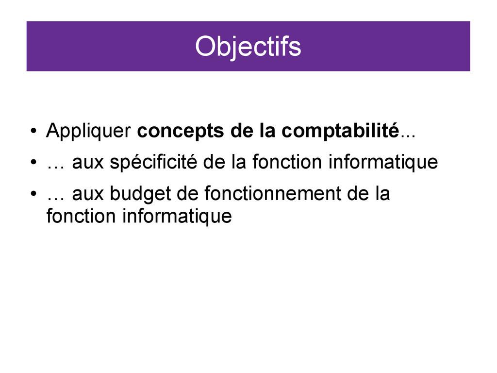 Objectifs ● Appliquer concepts de la comptabili...
