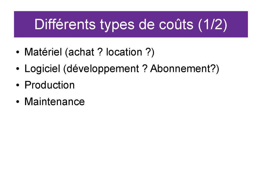 Différents types de coûts (1/2) ● Matériel (ach...