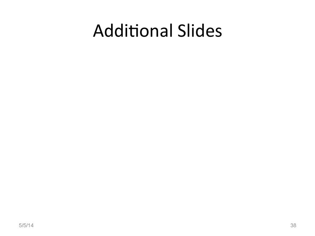 Addi'onal Slides  5/5/14 38