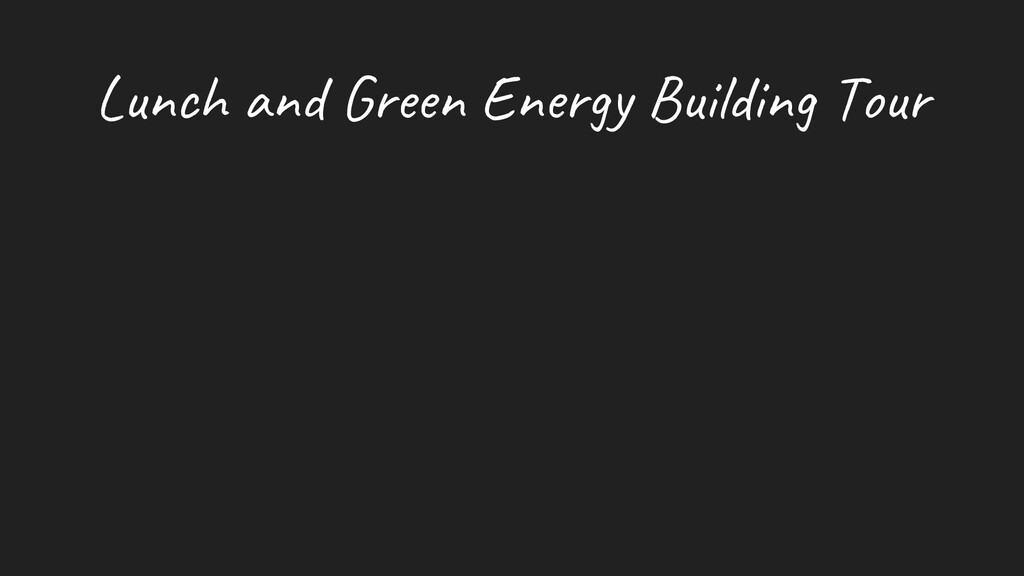 Lunch and Green Energy Building Tour