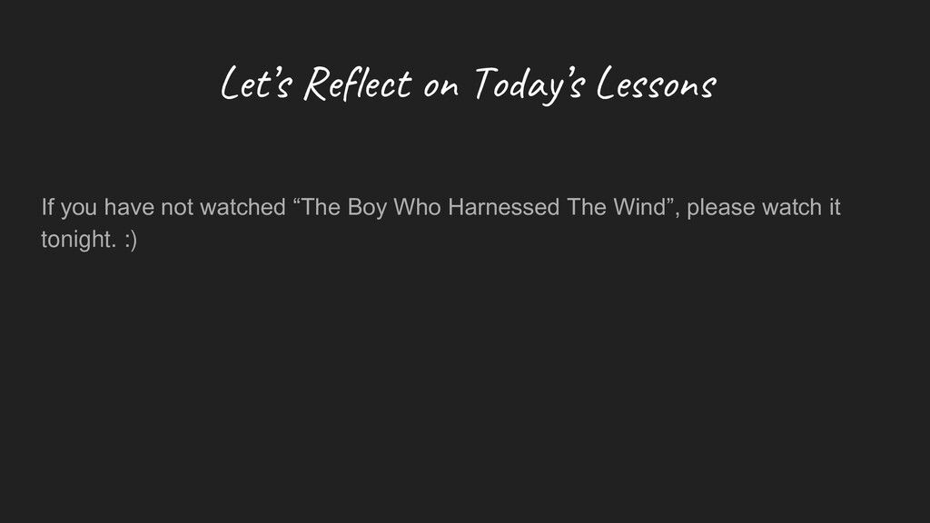 Let's Reflect on Today's Lessons If you have no...