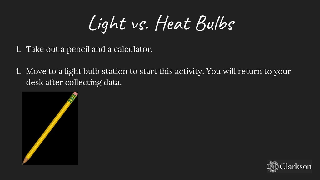 Light vs. Heat Bulbs 1. Take out a pencil and a...