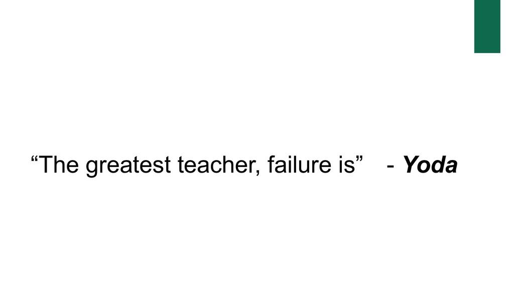 """""""The greatest teacher, failure is"""" - Yoda"""