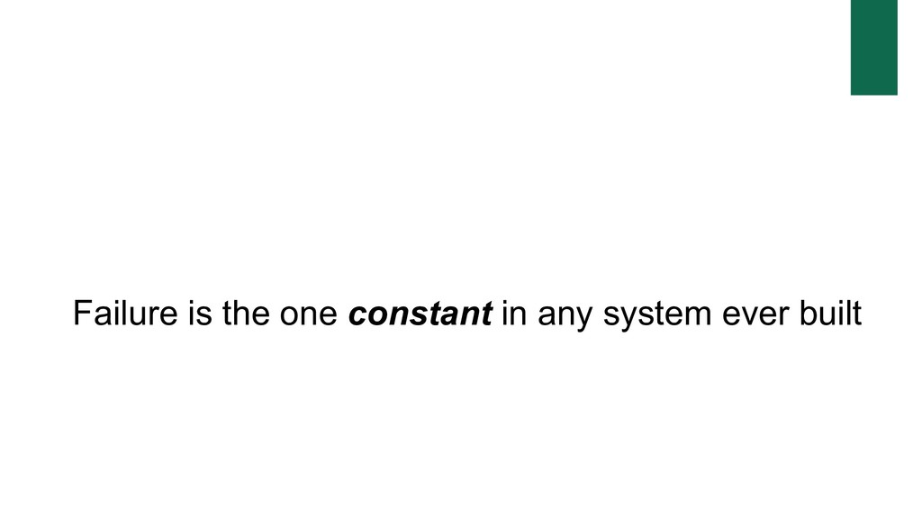 Failure is the one constant in any system ever ...