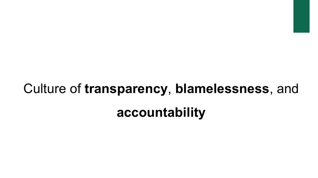 Culture of transparency, blamelessness, and acc...
