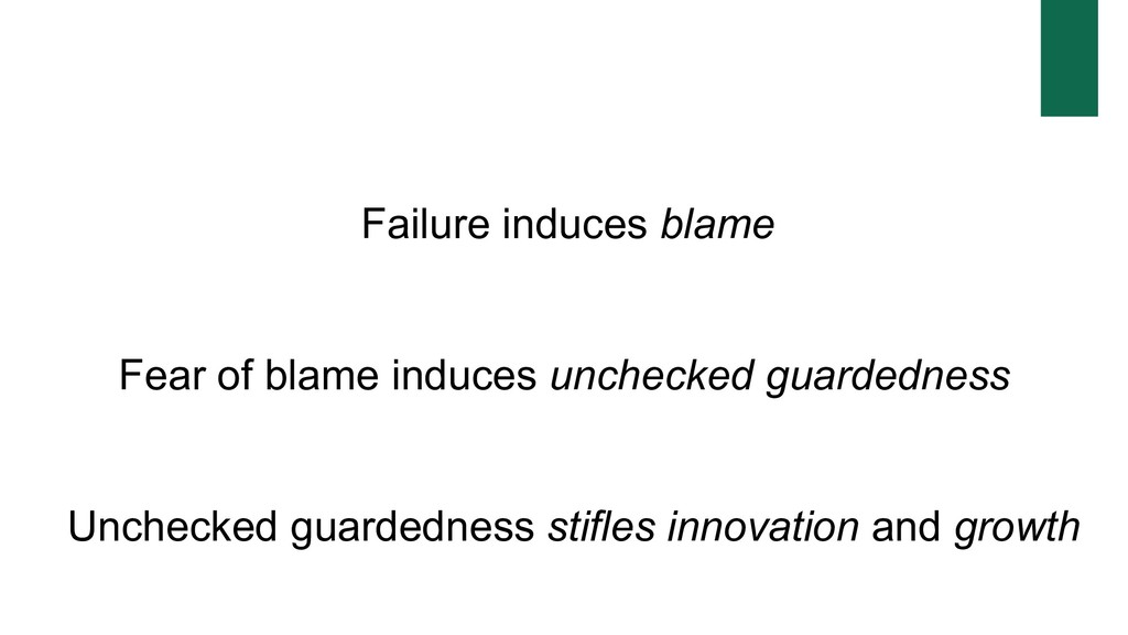 Failure induces blame Fear of blame induces unc...