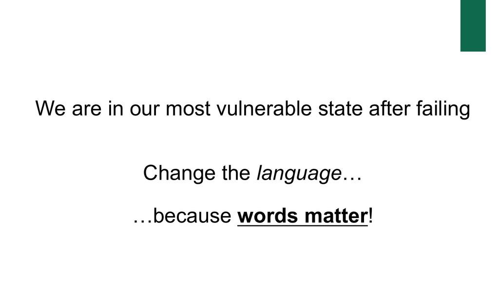 Change the language… …because words matter! We ...