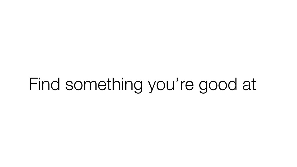Find something you're good at