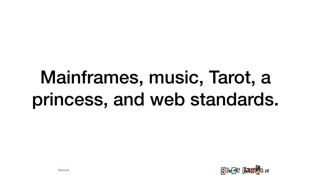 @brucel Mainframes, music, Tarot, a princess, a...