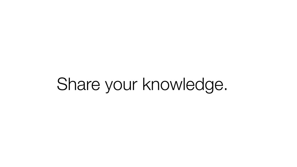 Share your knowledge.