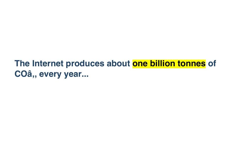 The Internet produces about one billion tonnes ...