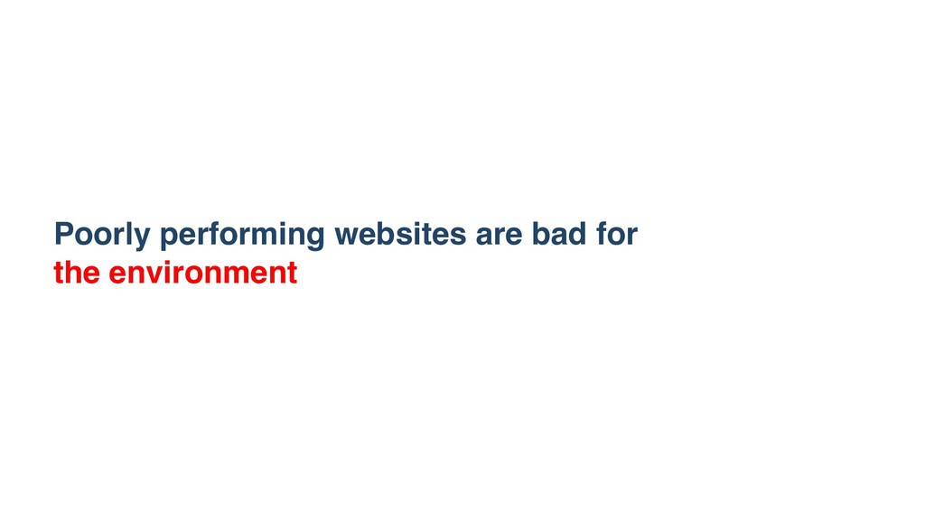 Poorly performing websites are bad for the envi...