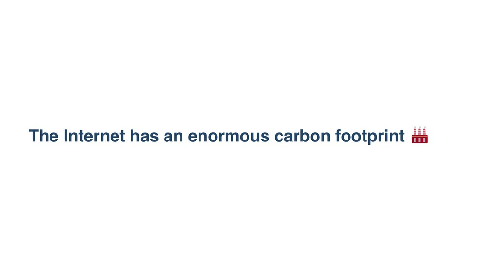 The Internet has an enormous carbon footprint