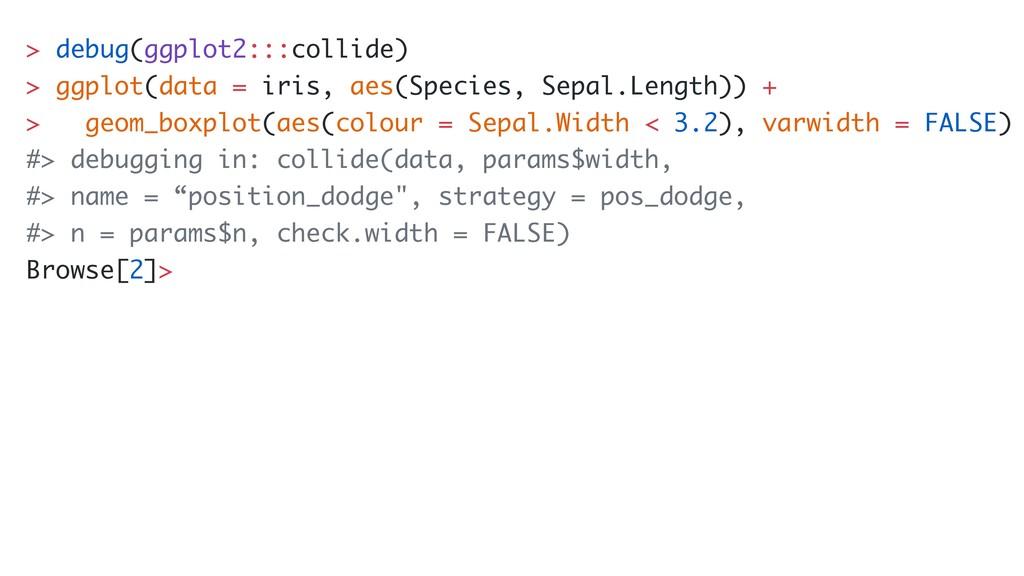 > debug(ggplot2:::collide) > ggplot(data = iris...
