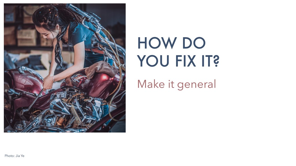 Photo: Jia Ye Make it general HOW DO YOU FIX IT?
