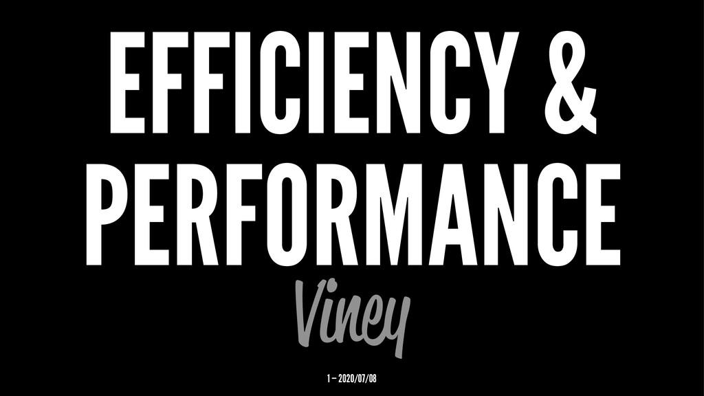 EFFICIENCY & PERFORMANCE Viney 1 — 2020/07/08