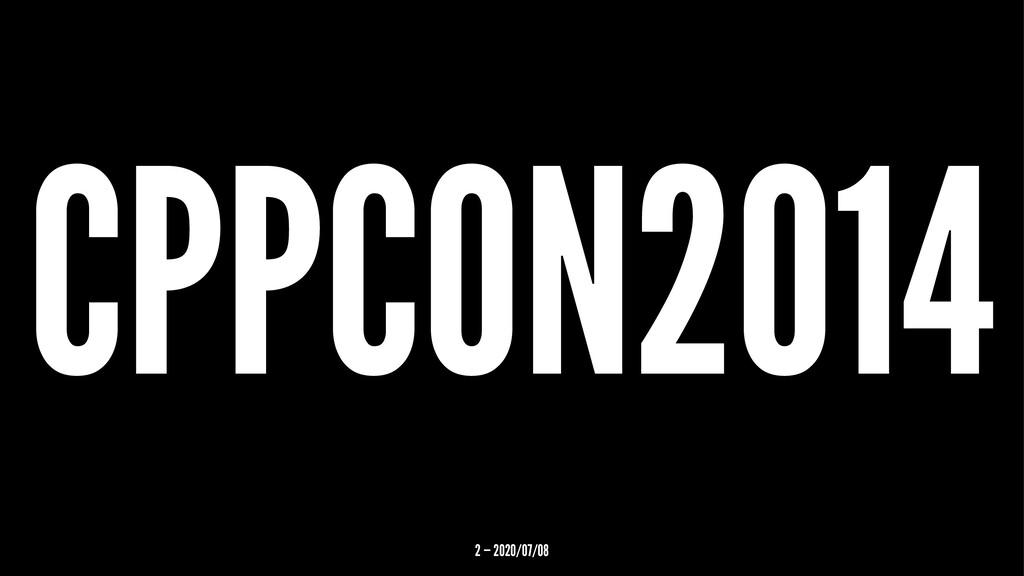 CPPCON2014 2 — 2020/07/08