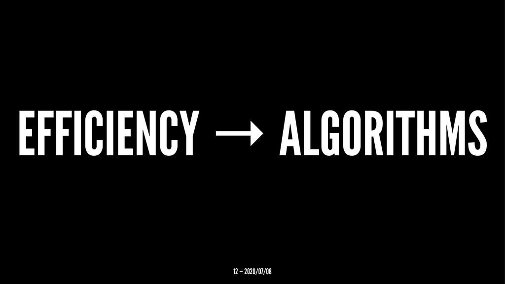 EFFICIENCY → ALGORITHMS 12 — 2020/07/08