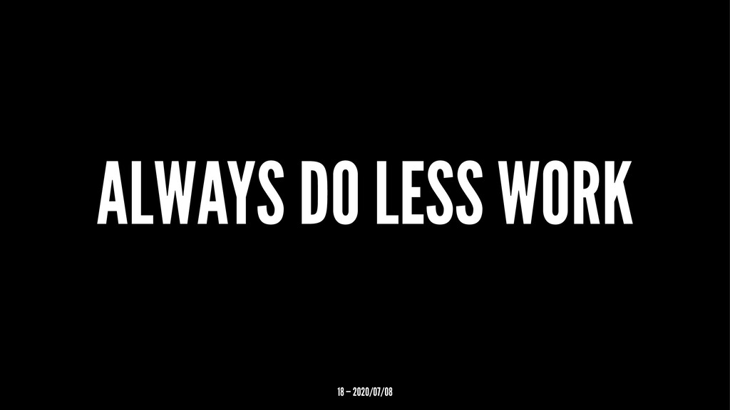 ALWAYS DO LESS WORK 18 — 2020/07/08