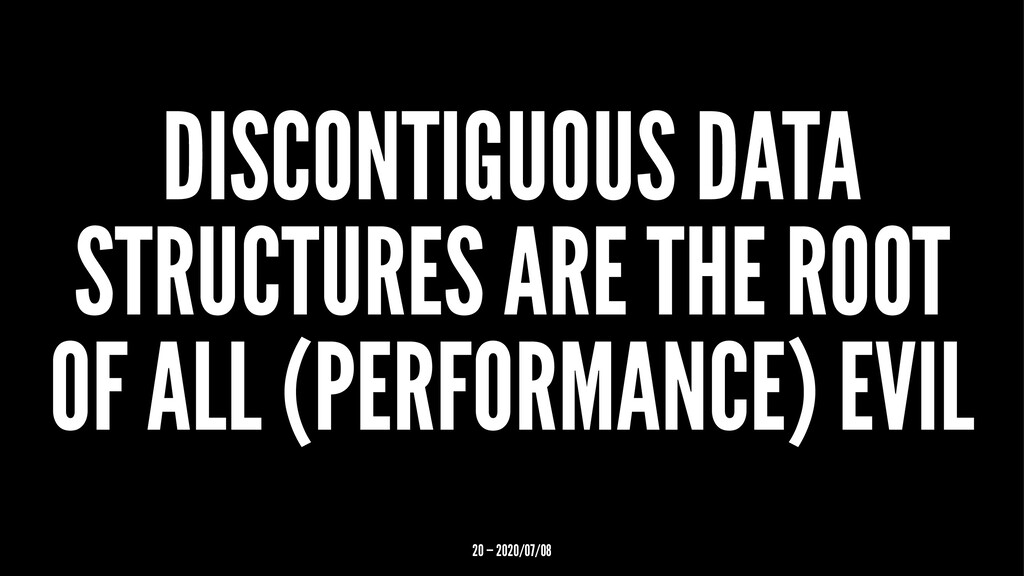 DISCONTIGUOUS DATA STRUCTURES ARE THE ROOT OF A...
