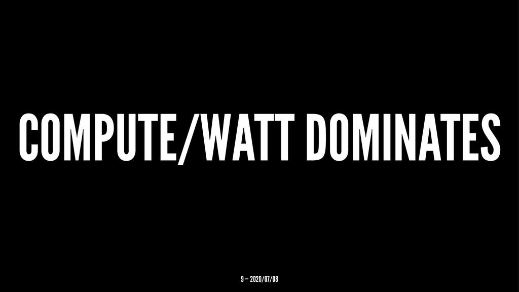 COMPUTE/WATT DOMINATES 9 — 2020/07/08