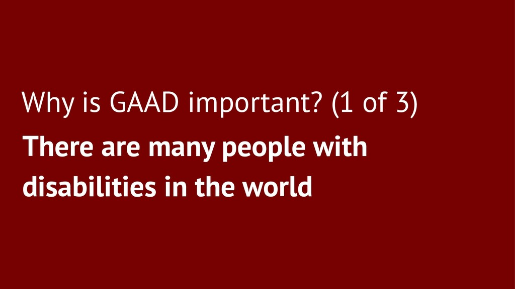 Why is GAAD important? (1 of 3) There are many ...