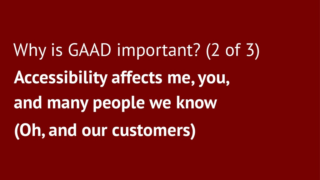 Why is GAAD important? (2 of 3) Accessibility a...