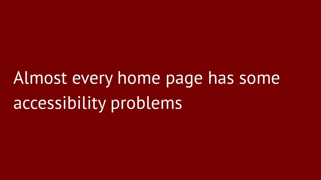 Almost every home page has some accessibility p...