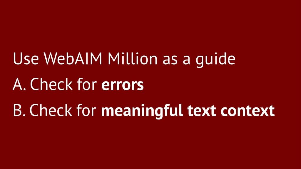 Use WebAIM Million as a guide A. Check for erro...
