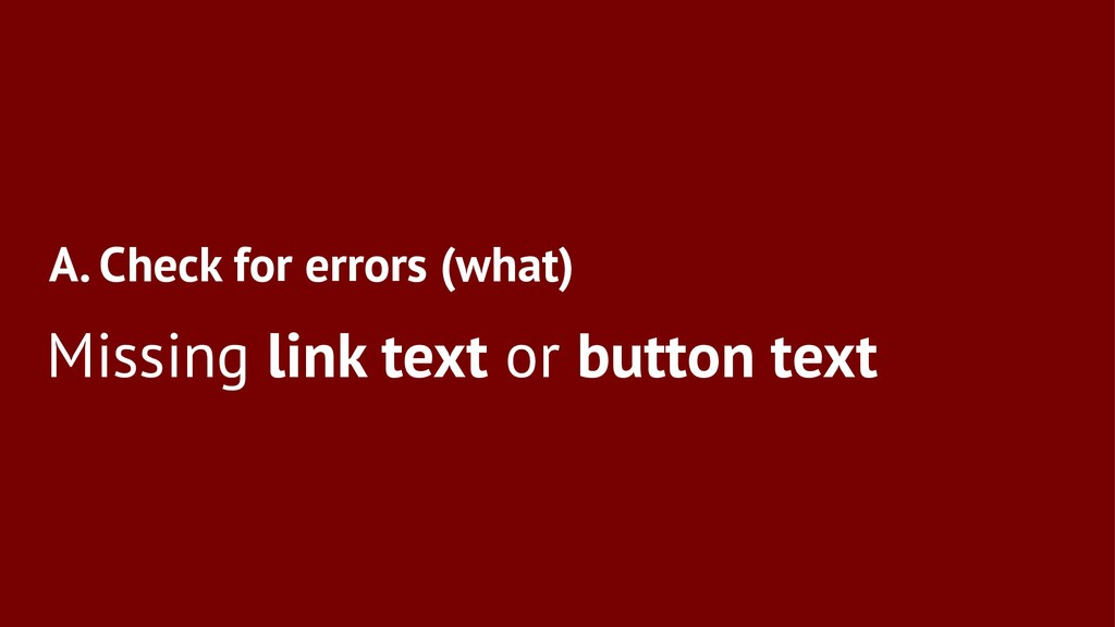 A. Check for errors (what) Missing link text or...
