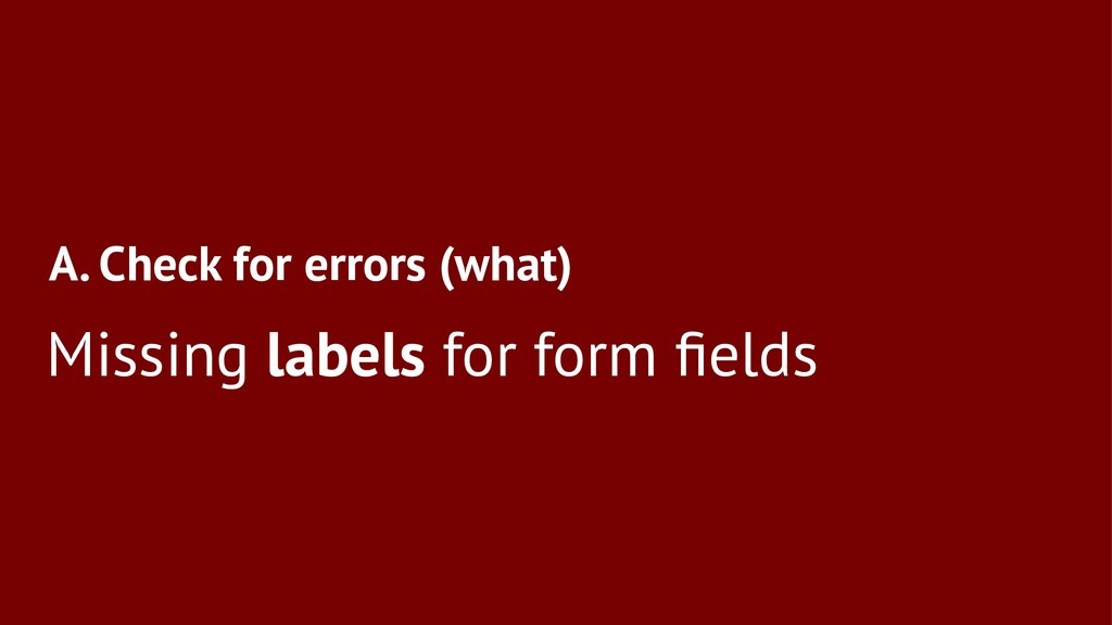 A. Check for errors (what) Missing labels for f...
