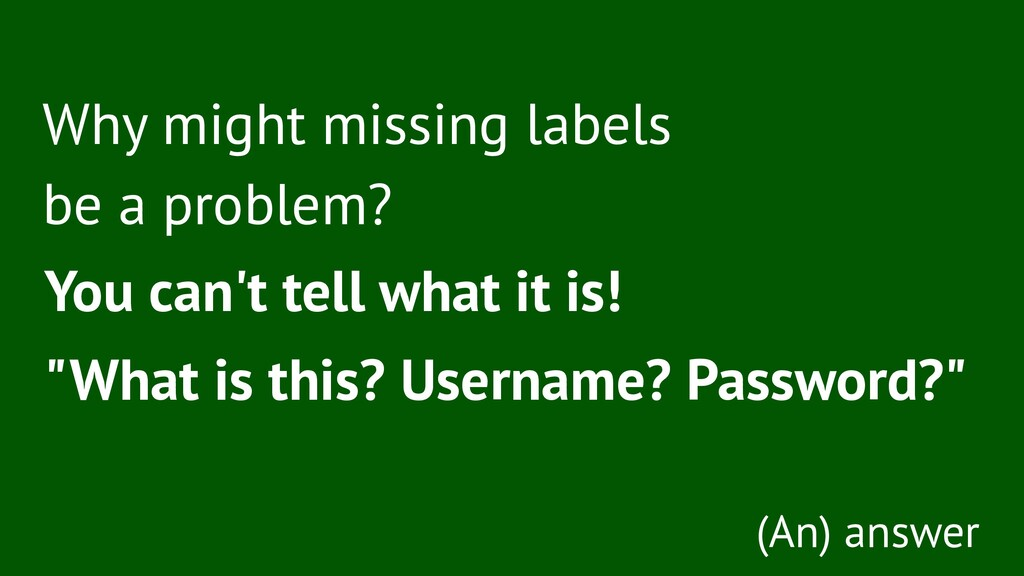 Why might missing labels be a problem? You can'...