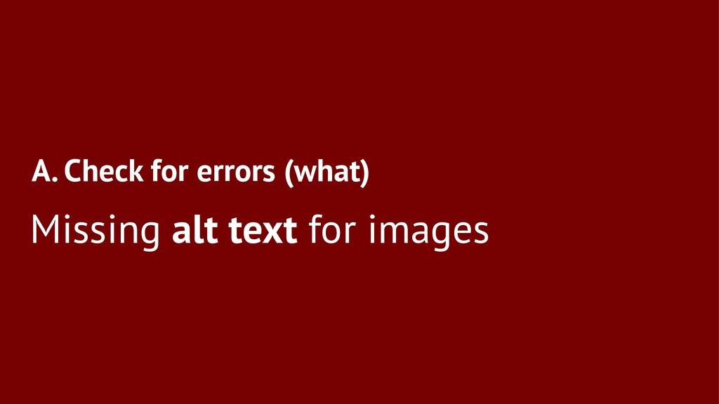 A. Check for errors (what) Missing alt text for...