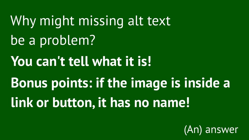 Why might missing alt text be a problem? You ca...